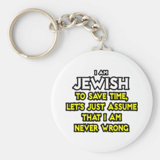 Jewish...Assume I Am Never Wrong Keychain