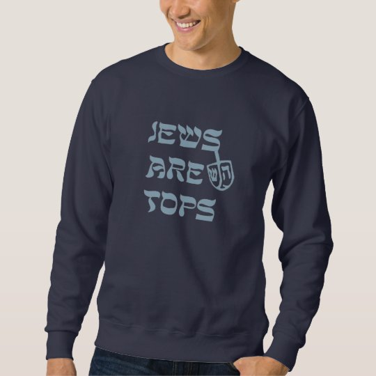 """Jews Are Tops"" Sweatshirt"
