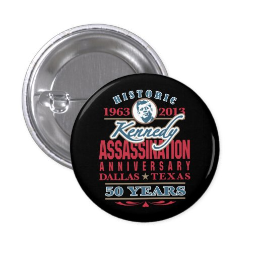 JFK Kennedy Assassination Anniversary 1963 - 2013 Pin