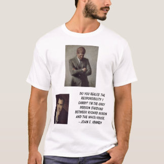 jfk, Nixon, Richard, Do you realize theresponsi... T-Shirt