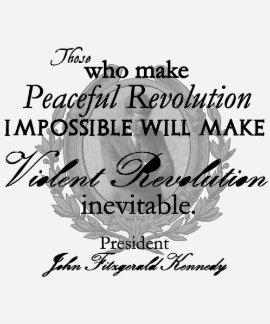 JFK on Peaceful or Violent Revolution T Shirt