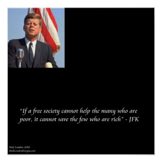 JFK & Quote On Saving Rich/Poor Poster
