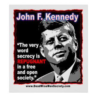 JFK Quote,  secrecy is REPUGNANT in a free society Poster