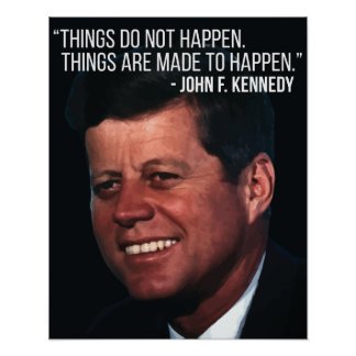 JFK 'Things are made to happen' quote poster