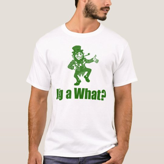 Jig a What? T-Shirt