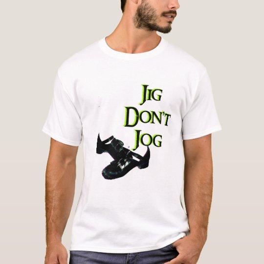 Jig- Don't Jog T-Shirt
