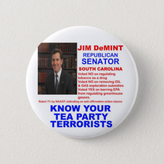 Jim DeMint - Tea Party Terrorist -South Carolina Pinback Button