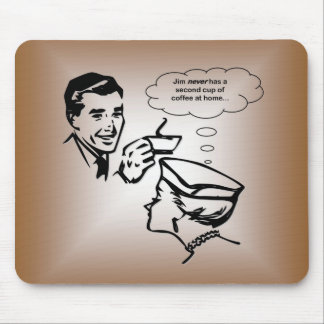 Jim Never Has A Second Cup of Coffee At Home... Mouse Pad