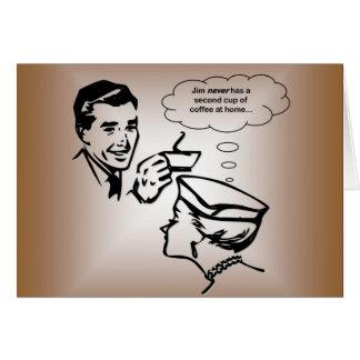 Jim nunca tiene una segunda taza de café en casa… felicitacion