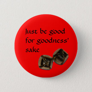 jingle bells copy, Just be good for goodness' sake Button