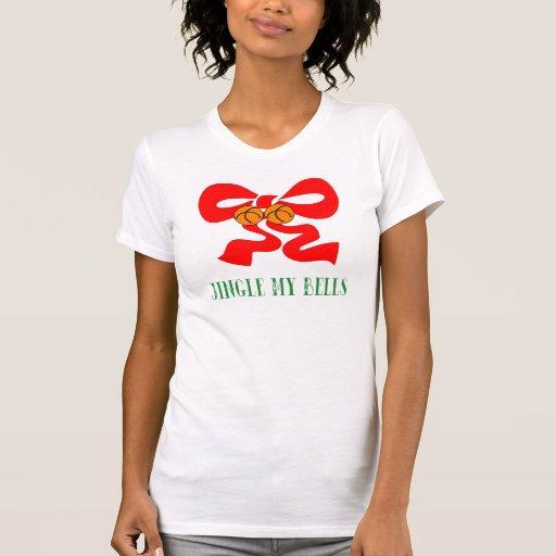Jingle My Bells T-Shirt Sweatshirt Tshirts