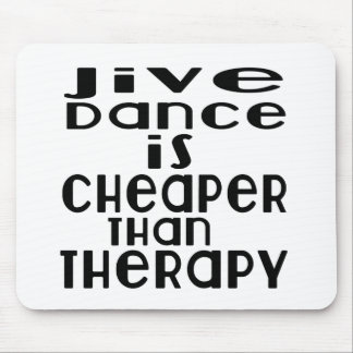 Jive Dance Is Cheaper Than Therapy Mouse Pad