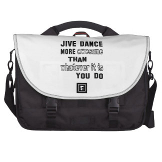Jive dance more awesome than whatever  it is you d laptop computer bag