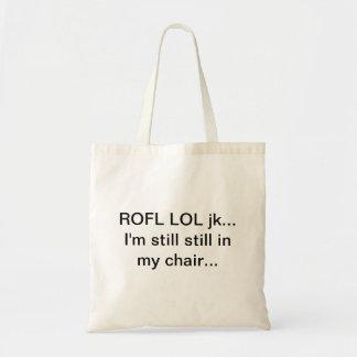 Jk de ROFL LOL todavía todavía estoy en mi silla Bolsa