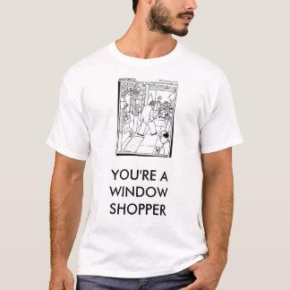 jlvn197l, YOU'RE A WINDOW SHOPPER T-Shirt