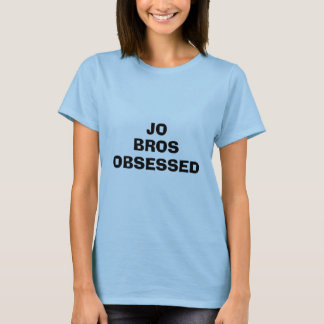 JO , BROS, OBSESSED T-Shirt
