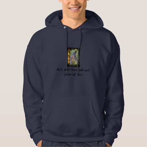 Joan of Arc Inspirational Act Will Quote Hooded Sweatshirt