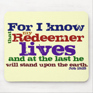 Job 19:25  For I know that my Redeemer lives, and Mouse Pads