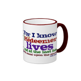 Job 19:25  For I know that my Redeemer lives, and Mugs