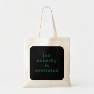 Job security is overrated tote bag