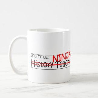 Job Title Ninja- Hist Tchr Coffee Mug