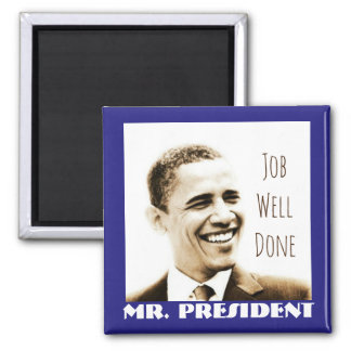 """Job Well Done, Mr. President"" with POTUS Obama Magnet"