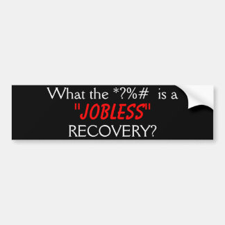 Jobless Recovery Bumper Sticker
