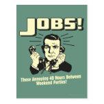 Jobs: Hours Between Weekend Parties Postcard