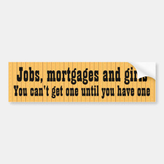 Jobs, mortgages and girls ... bumper sticker