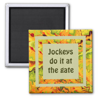 Jockeys do it at the gate 2 inch square magnet