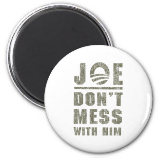 Joe Biden - Don t Mess With Him Magnets
