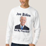 Joe Biden Not My President Sweatshirt