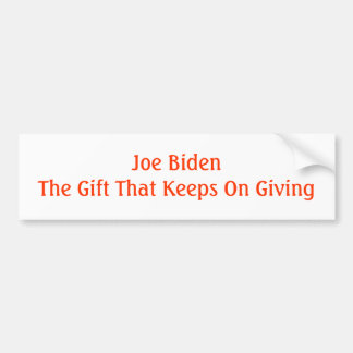 Joe Biden The Gift That Keeps On Giving Bumper Stickers