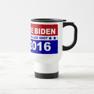 Joe Biden village idiot 2016 Travel Mug