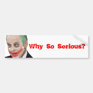 Joe Biden Why So Serious Bumper Sticker