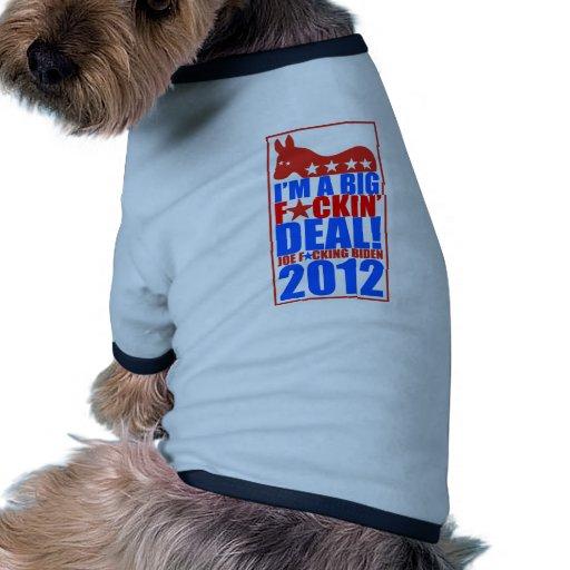 Joe F*ckin' Biden - I'm a big deal! 2012 Dog T Shirt
