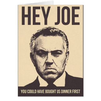 Joe Hockey - You could have bought us dinner first Card