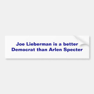 Joe Lieberman is a better Democrat than Arlen S... Bumper Sticker