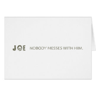 JOE NOBODY MESSES WITH HIM GREETING CARD