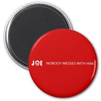 Joe - Nobody Messes With Him Fridge Magnets