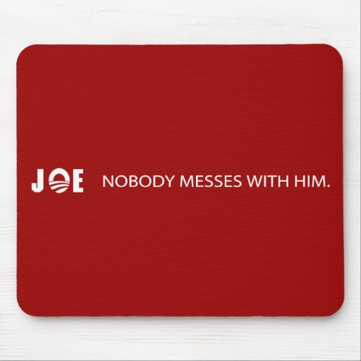 Joe - Nobody Messes With Him Mouse Pad