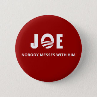 JOE Nobody Messes With Him Pinback Button