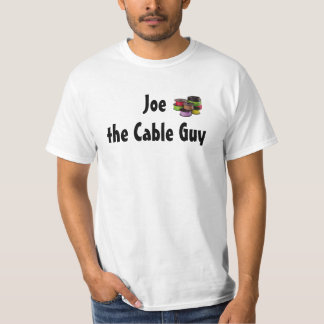 Joe the Cable Guy T Shirt