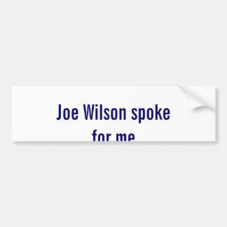 Joe Wilson speaks for me. Bumper Sticker