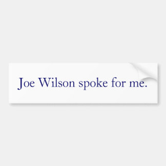Joe Wilson spoke for me. Bumper Sticker
