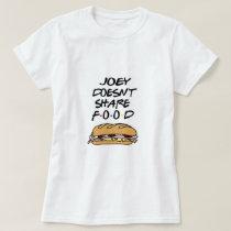 Joey dosen't share food T-Shirt