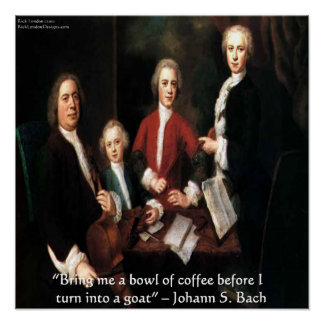 Johann S Bach & His Famous Coffee Quote Poster