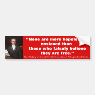 JOHANN WOLFGANG VON GOETHE None are more Enslaved Bumper Stickers