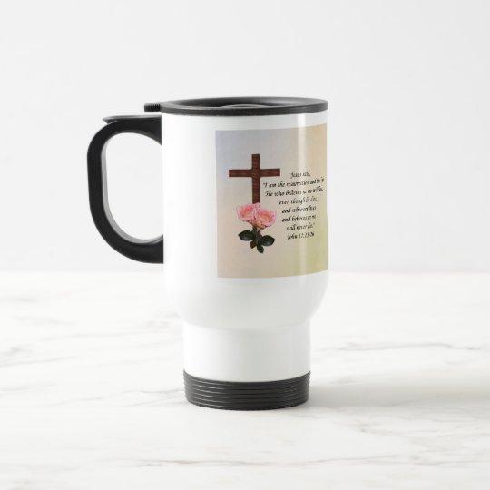 John 11:25-26 ~ Resurrection Life Travel Mug