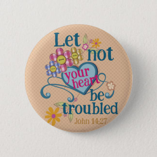 John 14:27 Let not your hearts be troubled Button